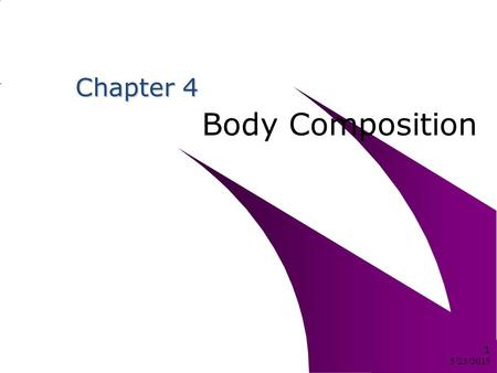 Chapter 4 Body Composition 5/23/2015 1. Student Learning Outcomes Define body composition & understand its relationship to healthy body weight. Identify.