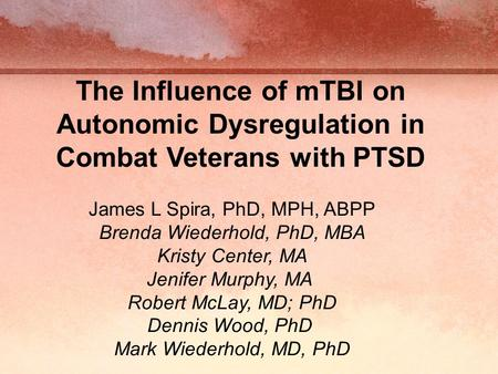 The Influence of mTBI on Autonomic Dysregulation in Combat Veterans with PTSD James L Spira, PhD, MPH, ABPP Brenda Wiederhold, PhD, MBA Kristy Center,