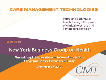 Improving behavioral health through the power of clinical expertise and advanced technology New York Business Group on Health Maximizing Behavioral Health.