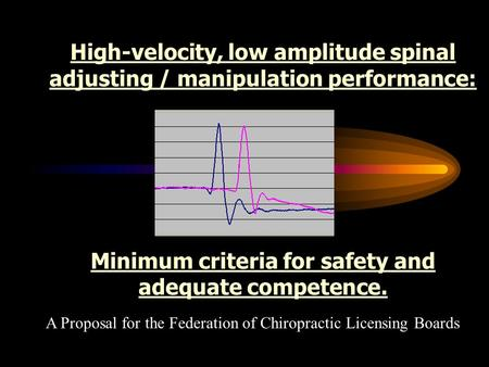 High-velocity, low amplitude spinal adjusting / manipulation performance: Minimum criteria for safety and adequate competence. A Proposal for the Federation.