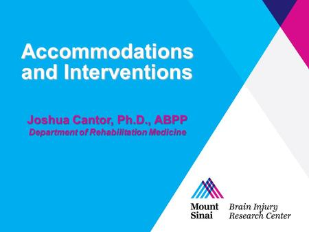 Accommodations and Interventions Joshua Cantor, Ph.D., ABPP Department of Rehabilitation Medicine.