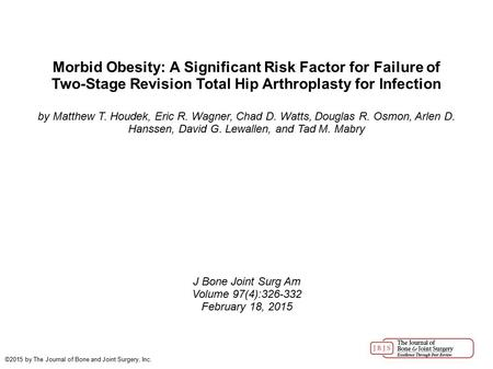 Morbid Obesity: A Significant Risk Factor for Failure of Two-Stage Revision Total Hip Arthroplasty for Infection by Matthew T. Houdek, Eric R. Wagner,