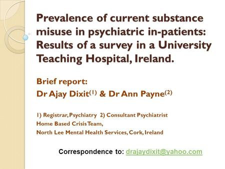 Prevalence of current substance misuse in psychiatric in-patients: Results of a survey in a University Teaching Hospital, Ireland. Brief report: Dr Ajay.