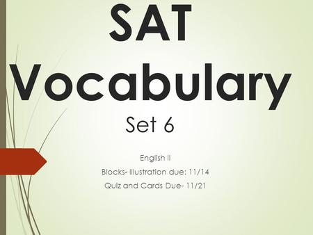 SAT Vocabulary Set 6 English II Blocks- Illustration due: 11/14 Quiz and Cards Due- 11/21.
