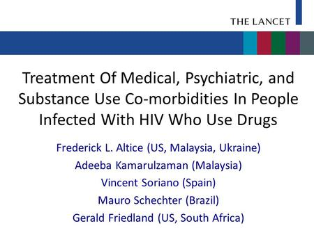 Treatment Of Medical, Psychiatric, and Substance Use Co-morbidities In People Infected With HIV Who Use Drugs Frederick L. Altice (US, Malaysia, Ukraine)