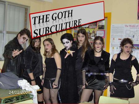 The goth subculture has associated tastes in music and fashion, whether or not all individuals who share those tastes are, in fact, members of the goth.