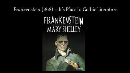 frankenstein a romantic novel essay Frankenstein is infused with elements of the gothic novel and the romantic movement at the same time the novel frankenstein is written in epistolary form, documenting a fictional.