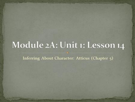 Inferring About Character: Atticus (Chapter 5). Opening Engaging the Reader and Reviewing Learning Targets: Vocabulary (5 minutes) Work Time Read-aloud: