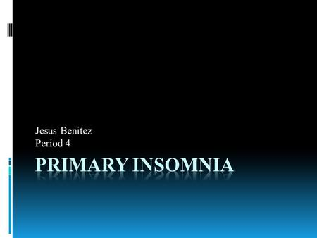 Jesus Benitez Period 4.  Insomnia is the inability that wont let you have the amount of sleep. The difficulty can be in falling asleep and remaining.