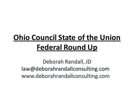 Ohio Council State of the Union Federal Round Up Deborah Randall, JD