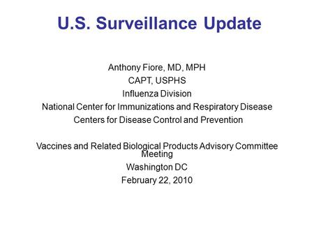 U.S. Surveillance Update Anthony Fiore, MD, MPH CAPT, USPHS Influenza Division National Center for Immunizations and Respiratory Disease Centers for Disease.