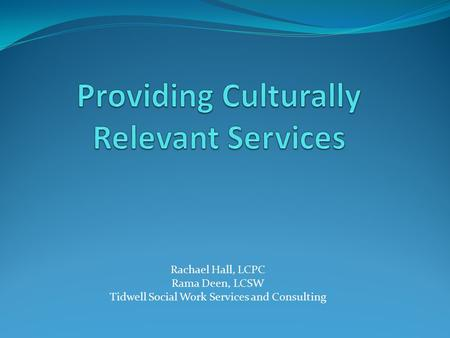 Rachael Hall, LCPC Rama Deen, LCSW Tidwell Social Work Services and Consulting.