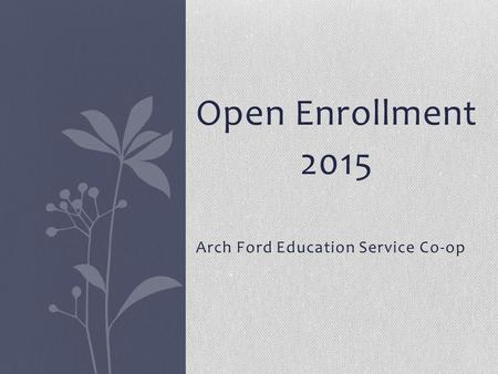 Open Enrollment 2015 Arch Ford Education Service Co-op.