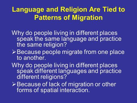 Language and Religion Are Tied to Patterns of Migration Why do people living in different places speak the same language and practice the same religion?