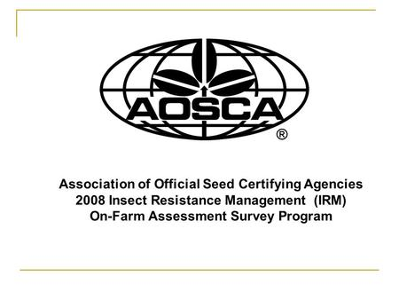 Association of Official Seed Certifying Agencies 2008 Insect Resistance Management (IRM) On-Farm Assessment Survey Program.