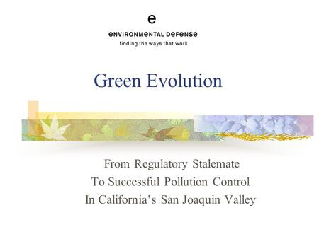 Green Evolution From Regulatory Stalemate To Successful Pollution Control In California's San Joaquin Valley.