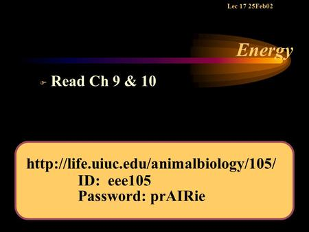 Energy F Read Ch 9 & 10 Lec 17 25Feb02  ID: eee105 Password: prAIRie.