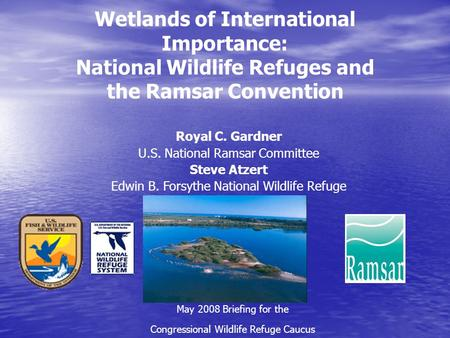 Wetlands of International Importance: National Wildlife Refuges and the Ramsar Convention May 2008 Briefing for the Congressional Wildlife Refuge Caucus.