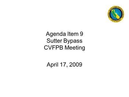 Agenda Item 9 Sutter Bypass CVFPB Meeting April 17, 2009.