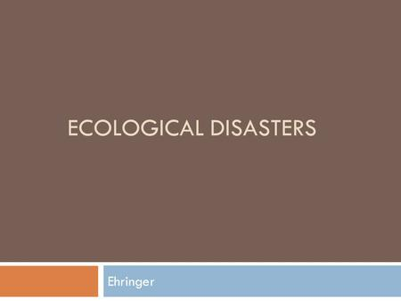 ECOLOGICAL DISASTERS Ehringer. Love Canal  Love Canal is a neighborhood in Niagara Falls, New York, United States of America (USA), which became the.