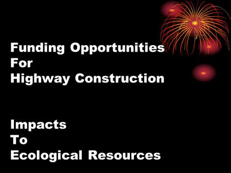 Funding Opportunities For Highway Construction Impacts To Ecological Resources.