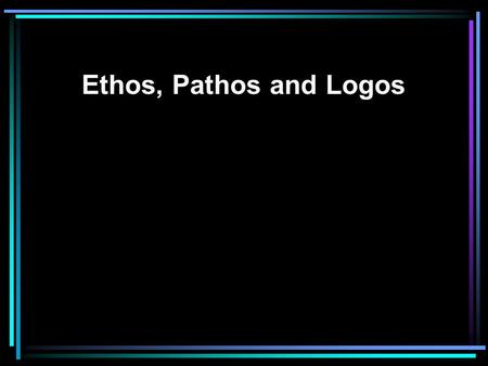 "Ethos, Pathos and Logos Whenever you read an argument you must ask yourself, ""Is this persuasive? And if so, to whom?"