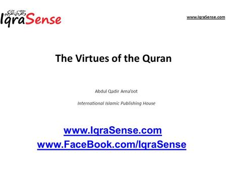 Www.IqraSense.com The Virtues of the Quran www.IqraSense.com www.FaceBook.com/IqraSense Abdul Qadir Arna'oot International Islamic Publishing House.