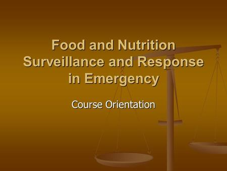 Food and Nutrition Surveillance and Response in Emergency Course Orientation.
