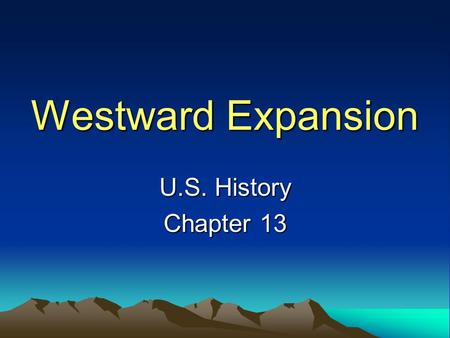 Westward Expansion U.S. History Chapter 13. Lure of Oregon Families in search of good farmland kept moving farther west Oregon Country: huge region west.