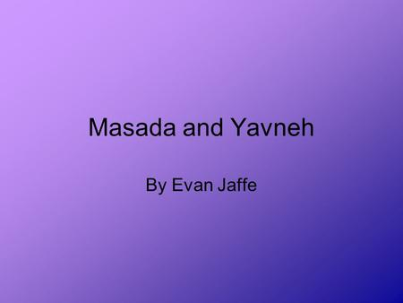 Masada and Yavneh By Evan Jaffe.