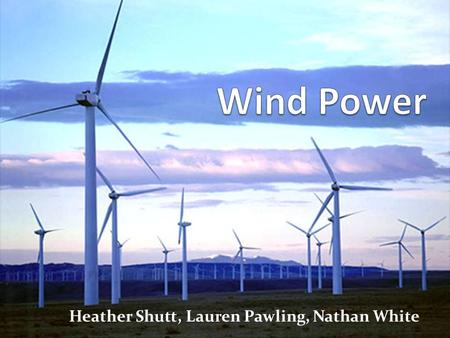 Heather Shutt, Lauren Pawling, Nathan White. Objectives Evidence supporting wind energy How society looks at wind energy Product development Environmental.