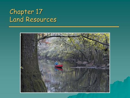 Chapter 17 Land Resources. Overview of Chapter 17 o Land Use World land use World land use US land use US land use o Wilderness Park and Wildlife Refuges.