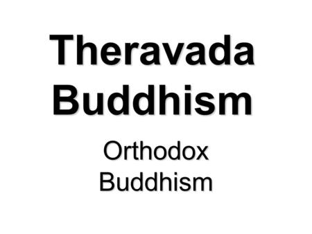 "Theravada Buddhism Orthodox Buddhism. Triple Gem  Three Jewels To become a Buddhist  then to reassert the basis of one's faith  A person ""takes refuge"""