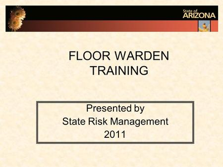 FLOOR WARDEN TRAINING Presented by State Risk Management 2011.