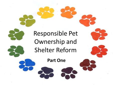 Responsible Pet Ownership and Shelter Reform Part One.
