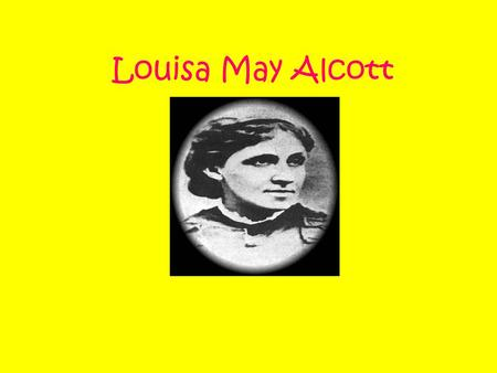 "Louisa May Alcott. Alcott's Quotes At age 15, troubled by the poverty that plagued her family, she vowed: ""I will do something by and by. Don't care what,"