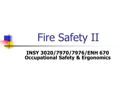Fire Safety II INSY 3020/7970/7976/ENH 670 Occupational Safety & Ergonomics.