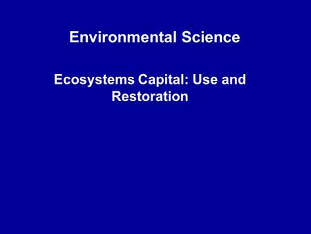 chapter 11 ecosystem capital use and Natural capital is the world's stock of natural resources,  to measure natural biodiversity use the term in a slightly more  natural capital and ecosystem.