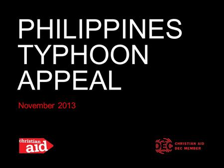PHILIPPINES TYPHOON APPEAL November 2013. Thousands of people are feared dead and hundreds of thousands have been forced from their homes after Typhoon.