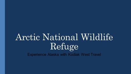 Arctic National Wildlife Refuge Experience Alaska with Kodiak West Travel.