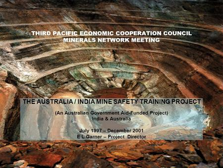 THIRD PACIFIC ECONOMIC COOPERATION COUNCIL MINERALS NETWORK MEETING THE AUSTRALIA / INDIA MINE SAFETY TRAINING PROJECT (An Australian Government Aid-Funded.