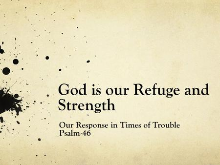 God is our Refuge and Strength Our Response in Times of Trouble Psalm 46.