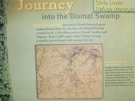 Chris Lowie Refuge Manager Great Dismal Swamp National Wildlife Refuge