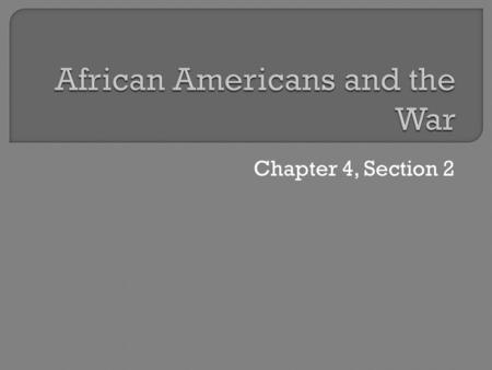 Chapter 4, Section 2. 1. Enslaved people come under Union control 2. Fugitives are considered to be contraband.
