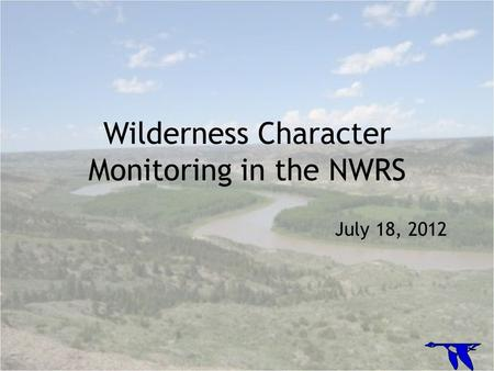 Wilderness Character Monitoring in the NWRS July 18, 2012.
