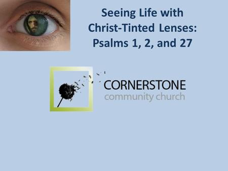 Seeing Life with Christ-Tinted Lenses: Psalms 1, 2, and 27.
