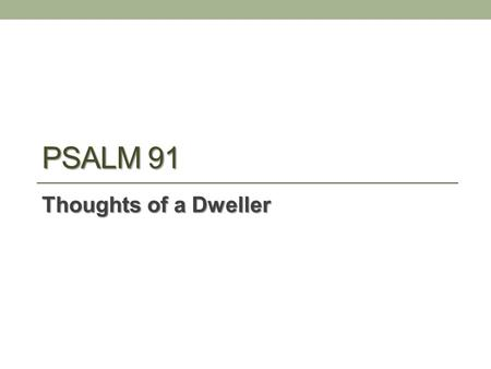 Psalm 91 Thoughts of a Dweller.