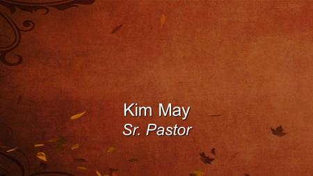 "Kim May Sr. Pastor. ""The Art of Thankfulness"" ""Give thanks to the Lord, for He is good; His love endures forever."" Psalm 106:1."
