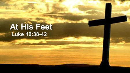 At His Feet Luke 10:38-42. GOD Agape Growth Chart- Infant Stage Me Others Others Others.