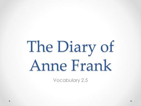 The Diary of Anne Frank Vocabulary 2.5. Monday, December 1 1. loathe –verb- to detest or hate 2. melancholy –noun- depression or sadness 3. mirth –noun-